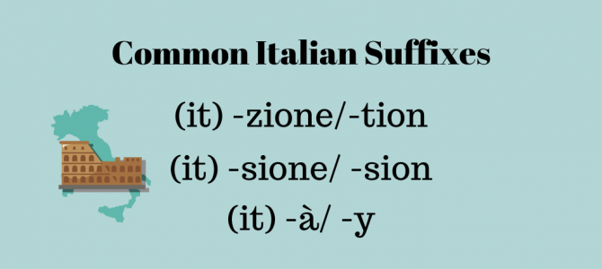 3 Common Italian Suffixes: a Priceless Resource for English Speakers Who are Leaning Italian!